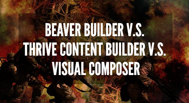 Beaver Builder vs Thrive Content Builder vs Visual Composer