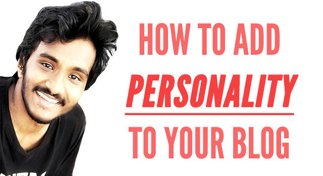 7 Easy Tips to Add an Attractive Personality to Your Blog