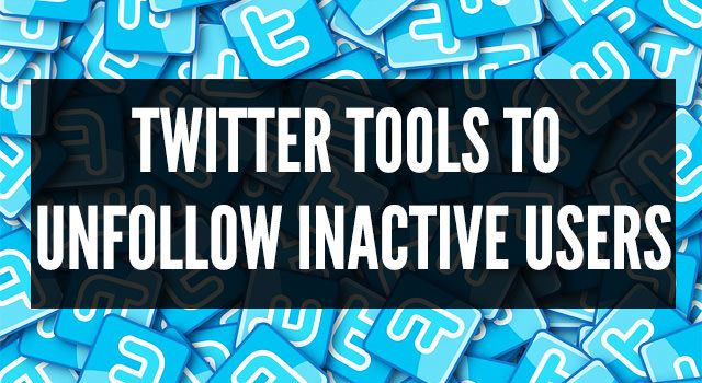 3 Free Simple Twitter Tools to Unfollow Inactive Users