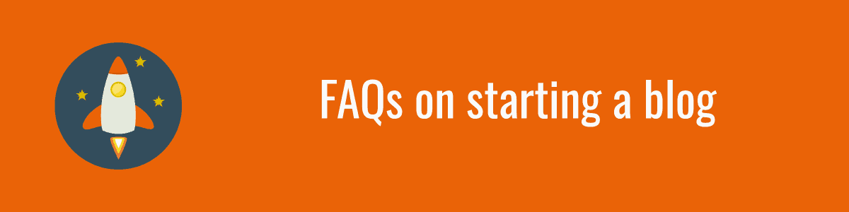 FAQs on starting a blog